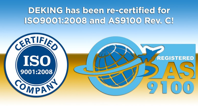 DEKING has been re-certified for ISO9001:2008 and AS9100 Rev. C!